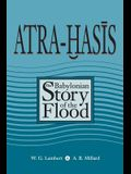 Atra-Hasis: The Babylonian Story of the Flood, with the Sumerian Flood Story