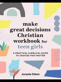 Make Great Decisions Christian Workbook for Teen Girls: A Practical & Biblical Guide to Choices That Matter