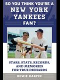 So You Think You're a New York Yankees Fan?: Stars, Stats, Records, and Memories for True Diehards