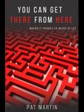 You Can Get There From Here: Making It Through The Mazes of Life