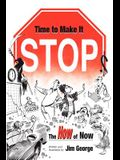 Time to Make It Stop: the How of Now