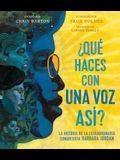 ¿Qué Haces Con Una Voz Así? (What Do You Do with a Voice Like That?): La Historia de la Extraordinaria Congresista Barbara Jordan