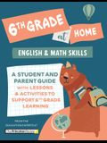 6th Grade at Home: A Student and Parent Guide with Lessons and Activities to Support 6th Grade Learning (Math & English Skills)