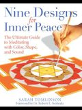 Nine Designs for Inner Peace: The Ultimate Guide to Meditating with Color, Shape, and Sound