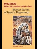 Women Who Wrestled with God: Biblical Stories of Israel's Beginnings