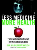 Less Medicine, More Health: Seven Assumptions That Drive Too Much Medical Care
