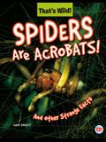 Spiders Are Acrobats! and Other Strange Facts