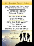 The Science of Success: Three Books in One Volume: The Science of Being Great, The Science of Being Well, & How To Get What You Want
