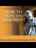 How to Win an Argument Lib/E: An Ancient Guide to the Art of Persuasion