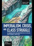 Imperialism, Crisis and Class Struggle: The Enduring Verities and Contemporary Face of Capitalism: Essays in Honor of James Petras