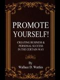 Promote Yourself!: Creating Business & Personal Succees in The Certain Way