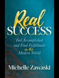 Real Success: Feel Accomplished and Find Fulfillment in the Modern World