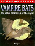 Vampire Bats and Other Creatures of the Night (Young Observer)