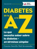 Diabetes de La A A La Z (Diabetes A to Z): Lo Que Necesita Saber Sobre La Diabetes -- En Terminos Simples (What You Need to Know about Diabetes -- Sim