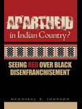 Apartheid in Indian Country: Seeing Red Over Black Disenfranchisement