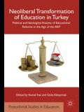 Neoliberal Transformation of Education in Turkey: Political and Ideological Analysis of Educational Reforms in the Age of the AKP