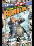 Benjamin Franklin: Inventor of the Nation!