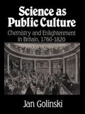 Science as Public Culture: Chemistry and Enlightenment in Britain, 1760 1820