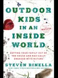 Outdoor Kids in an Inside World: Getting Your Family Out of the House and Radically Engaged with Nature