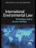 International Environmental Law: The Practitioner S Guide to the Laws of the Planet
