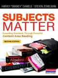 Subjects Matter: Exceeding Standards Through Powerful Content-Area Reading
