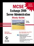 MCSE: Exchange 2000 Server Administration Study Guide: Exam 70-224 [With CD-ROM]