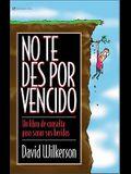 No Te Des Por Vencido: Un Libro de Consulta Para Sanar Sus Heridas