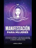 Manifestación para mujeres: Atrae la abundancia, por qué la ley de la atracción no funciona y cómo manifestar con la energía femenina divina