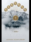 Understanding the Kingdom of God and the Church of Jesus Christ