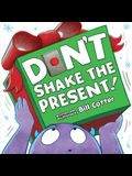 Don't Shake the Present!