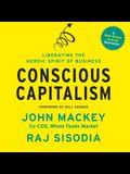 Conscious Capitalism Lib/E: Liberating the Heroic Spirit of Business