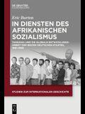 In Diensten Des Afrikanischen Sozialismus: Tansania Und Die Globale Entwicklungsarbeit Der Beiden Deutschen Staaten, 1961-1990