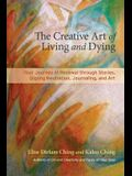 The Creative Art of Living, Dying & Renewal: Your Journey Through Stories, Qigong Meditation, Journaling, and Art