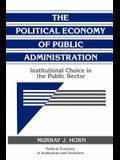 The Political Economy of Public Administration: Institutional Choice in the Public Sector