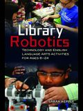 Library Robotics: Technology and English Language Arts Activities for Ages 8â 24