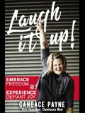 Laugh It Up!: Embrace Freedom and Experience Defiant Joy