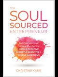 The Soul-Sourced Entrepreneur: An Unconventional Success Plan for the Highly Creative, Secretly Sensitive, and Wildly Ambitious