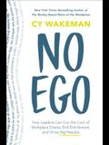 No Ego: How Leaders Can Cut the Cost of Workplace Drama, End Entitlement, and Drive Big Results
