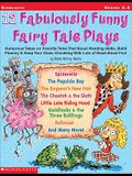 12 Fabulously Funny Fairy Tale Plays: Humorous Takes on Favorite Tales That Boost Reading Skills, Build Fluency & Keep Your Class Chuckling with Lots