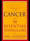 Cancer: 50 Essential Things to Do: Revised and Updated Edition