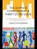 The Ultimate Consignment & Thrift Store Guide: An International Guide to the World's Best Consignment, Thrift, Vintage & Secondhand Stores.