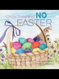 Once There Was No Easter