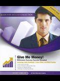 Give Me Money!: Millionaire Success Secrets Revealed