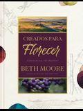 Creados Para Florecer: Cultivando Una Vida Abundante