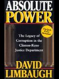 Absolute Power: The Legacy of Corruption in the Clinton Reno Justice Department