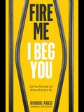 Fire Me I Beg You: Quit Your Miserable Job (Without Risking it All)