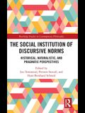 The Social Institution of Discursive Norms: Historical, Naturalistic, and Linguistic Perspectives