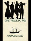 Only Walk So Far