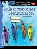 El Dia Que Los Crayones Renunciaron (the Day the Crayons Quit): An Instructional Guide for Literature: An Instructional Guide for Literature