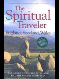 The Spiritual Traveler: England, Scotland, Wales: The Guide to Sacred Sites and Pilgrim Routes in Britain